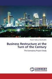 Business Restructure at the Turn of the Century by Kazibudzki Pawel Tadeusz