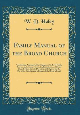 Family Manual of the Broad Church by W D Haley image