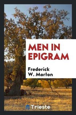 Men in Epigram by Frederick W. Morton