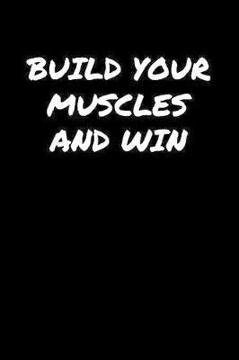 Build Your Muscles And Win by Standard Booklets