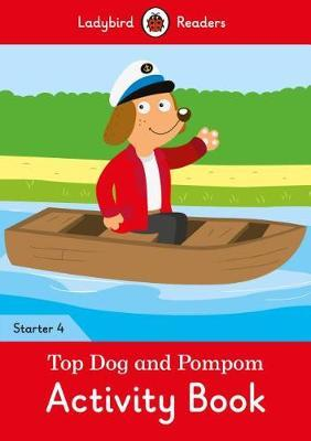 Top Dog and Pompom Activity Book - Ladybird Readers Starter Level 4 by Ladybird