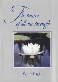 "Source of All Our Strength by ""White Eagle"""