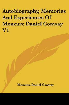 Autobiography, Memories and Experiences of Moncure Daniel Conway V1 by Moncure Daniel Conway image