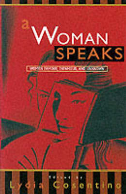 A Woman Speaks: Women Famous, Infamous and Unknown by Lydia Cosentino