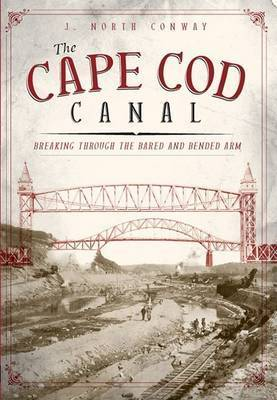 The Cape COD Canal by J North Conway