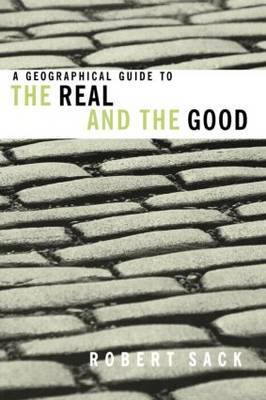 A Geographical Guide to the Real and the Good by Robert David Sack