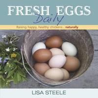 Fresh Eggs Daily by Lisa Steele