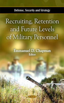 Recruiting, Retention & Future Levels of Military Personnel by Emmanuel D. Chapman image