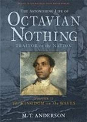 The Astonishing Life of Octavian Nothing, Traitor to the Nation: The Kingdom on the Waves: v.II by M.T. Anderson image