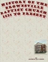 History of the Brownsville Baptist Church by Arthur Ray Dixon image