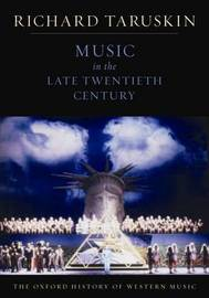 The Oxford History of Western Music: Music in the Late Twentieth Century by Richard Taruskin