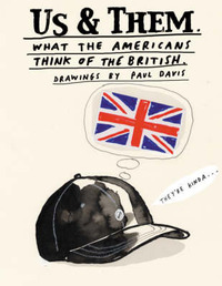 Us and Them: What the Americans Think of the British -. What the British Think of the Americans by Paul B. Davis image
