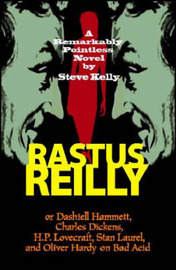 Rastus Reilly: Or Dashiell Hammett, Charles Dickens, H.P. Lovecraft, Stan Laurel, and Oliver Hardy on Bad Acid by Steve Kelly image