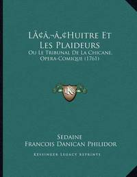 Lacentsa -A Centshuitre Et Les Plaideurs: Ou Le Tribunal de La Chicane, Opera-Comique (1761) by . Sedaine