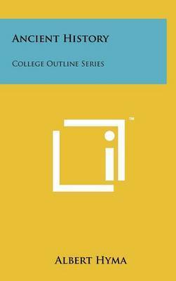 Ancient History: College Outline Series by Albert Hyma