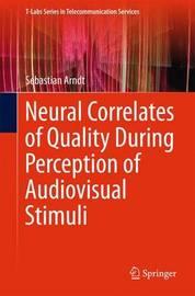 Neural Correlates of Quality During Perception of Audiovisual Stimuli by Sebastian Arndt
