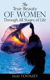 The True Beauty of Women Through All Stages of Life by Mai Toomey