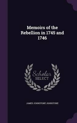 Memoirs of the Rebellion in 1745 and 1746 by James Johnstone Johnstone image
