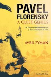 Pavel Florensky: A Quiet Genius by Avril Pyman