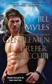 Gentlemen Prefer Succubi by Jill Myles