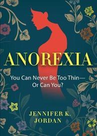 Anorexia by Jennifer K. Jordan