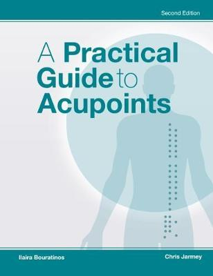A Practical Guide to Acupoints by Chris Jarmey image