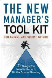 The New Manager's Toolkit: 21 Things You Need to Know to Hit the Ground Running by Don Grimme