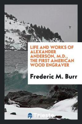 Life and Works of Alexander Anderson, M.D., the First American Wood Engraver by Frederic M Burr image