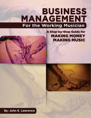 Business Management for the Working Musician by John E Lawrence image