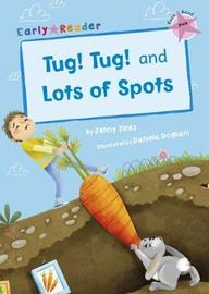 Tug! Tug! and Lots of Spots (Early Reader) by Jenny Jinks