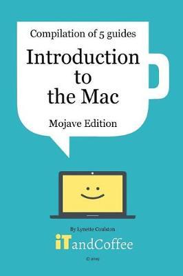 Introduction to the Mac (Mojave) - A Great Set of 5 User Guides by Lynette Coulston