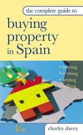 The Complete Guide to Buying Property in Spain: Buying, Renting, Letting and Selling by Charles Davey image