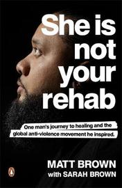 She Is Not Your Rehab by Matt Brown