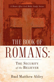 The Book of Romans: The Security of the Believer by Brad, Matthew Abley image