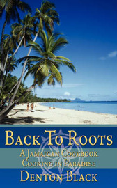 Back to Roots: A Jamaican Cookbook Cooking in Paradise by Denton Black image