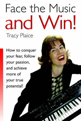 Face the Music and Win: How to Conquer Your Fear, Follow Your Passion and Achieve More of Your True Potential by Tracy Plaice image