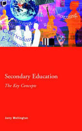 Secondary Education: The Key Concepts by Jerry Wellington