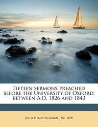 Fifteen Sermons Preached Before the University of Oxford: Between A.D. 1826 and 1843 by John Henry Newman