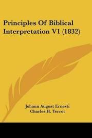 Principles Of Biblical Interpretation V1 (1832) by Johann August Ernesti