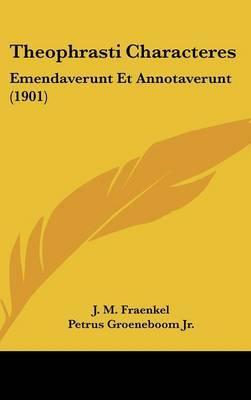 Theophrasti Characteres: Emendaverunt Et Annotaverunt (1901) by J M Fraenkel image