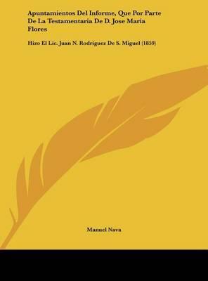 Apuntamientos del Informe, Que Por Parte de La Testamentaria de D. Jose Maria Flores: Hizo El LIC. Juan N. Rodriguez de S. Miguel (1859) by Manuel Nava image