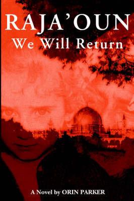 Raja'oun: We Will Return by Orin D. Parker