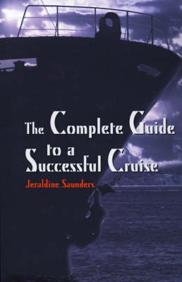 The Complete Guide to a Successful Cruise by Jeraldine Saunders