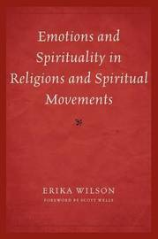 Emotions and Spirituality in Religions and Spiritual Movements by Erika Wilson