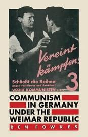 Communism in Germany under the Weimar Republic by Ben Fowkes