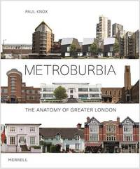 Metroburbia : The Anatomy of Greater London by Paul Knox