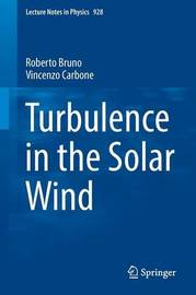 Turbulence in the Solar Wind by Roberto Bruno