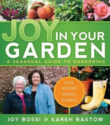 Joy in Your Garden by Joy Bossi