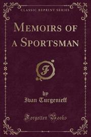 Memoirs of a Sportsman (Classic Reprint) by Ivan Turgenieff