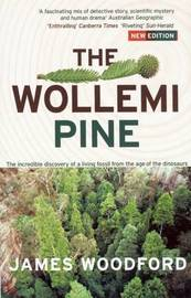 The Wollemi Pine: The Incredible Discovery of a Living Fossil From theAge of the Dinosaurs by James Woodford